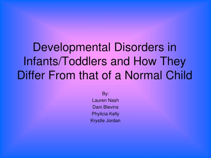 developmental disorders in infants toddlers and how they differ from that of a normal child n.