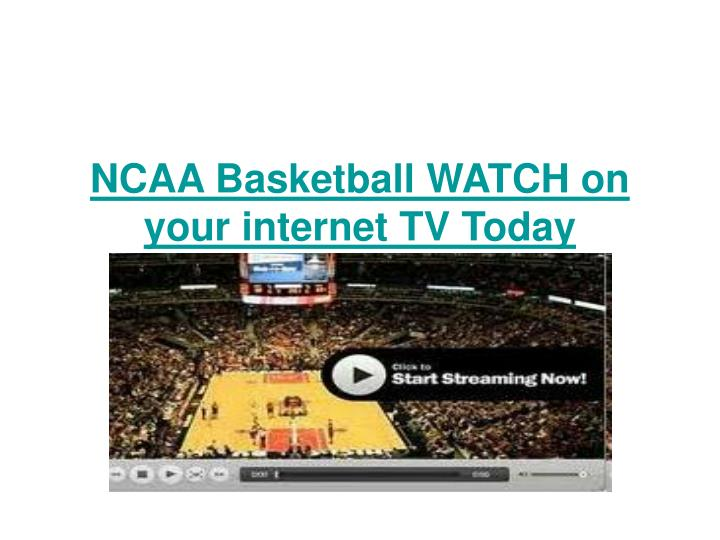 Ncaa basketball watch on your internet tv today