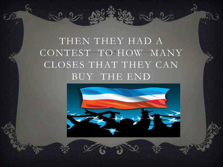 Then they had a contest  to how  many closes that they can buy  the end