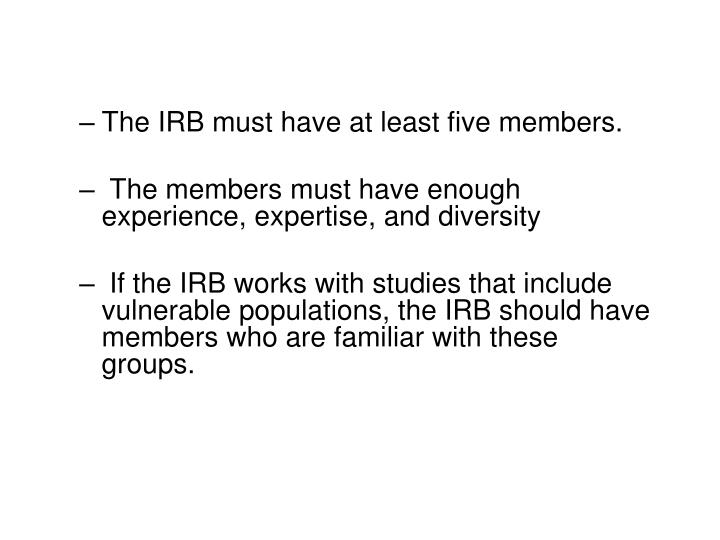 The IRB must have at least five members.