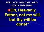 will you join the lord jesus and pray