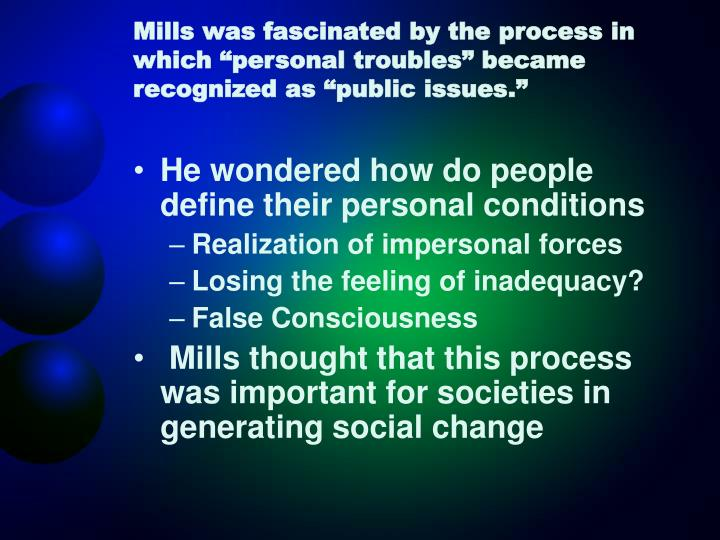 as mills sees it how are personal troubles different from public issues According to mills, understanding personal troubles in relationship to social structure is the task of the social scientist mills goes on to situate the reader in.