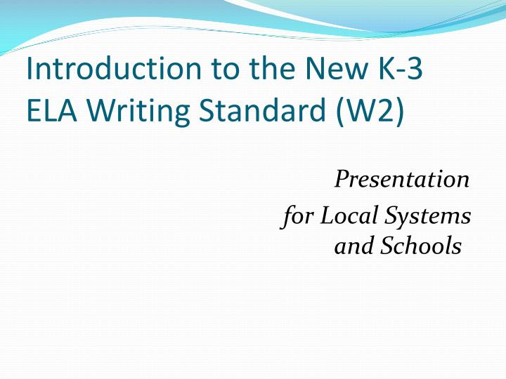 introduction to the new k 3 ela writing standard w2 n.