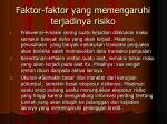 faktor faktor yang memengaruhi terjadinya risiko