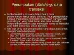 penumpukan batching data transaksi