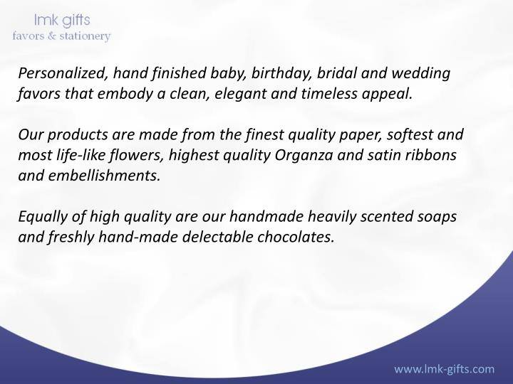 Personalized, hand finished baby, birthday, bridal and wedding favors that embody a clean, elegant a...