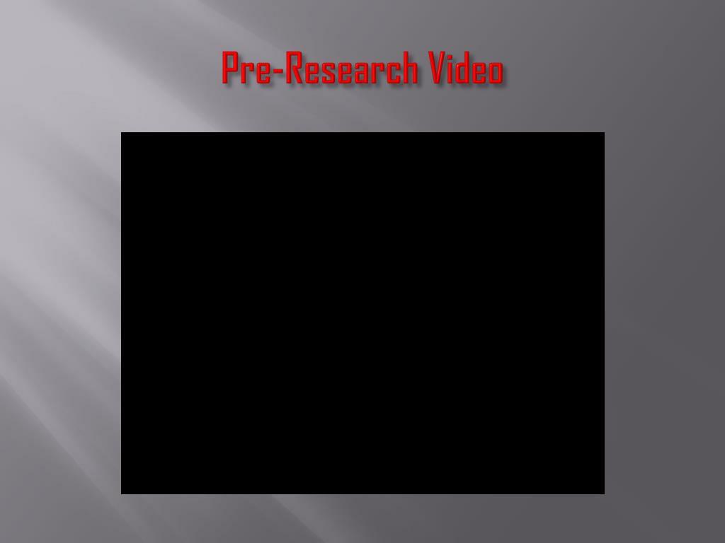 Pre-Research Video
