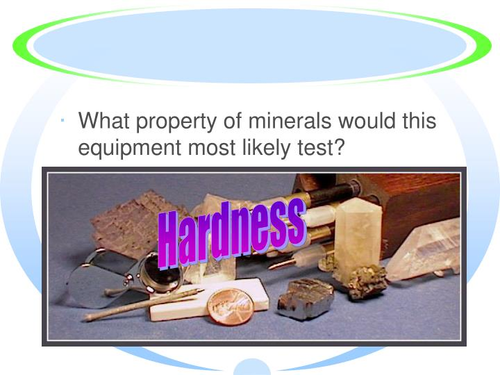 What property of minerals would this equipment most likely test?