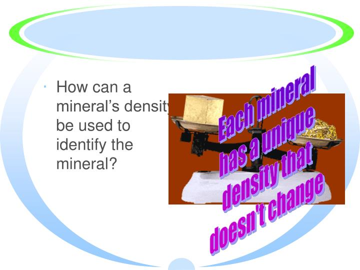 How can a mineral's density be used to identify the mineral?