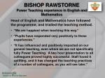 bishop rawstorne power teaching experience in english and mathematics