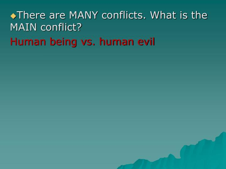 There are MANY conflicts. What is the MAIN conflict?