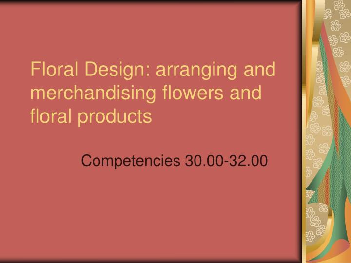 floral design arranging and merchandising flowers and floral products n.