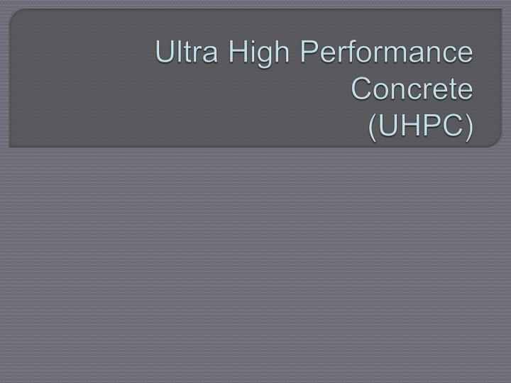 ultra high performance concrete uhpc Structural performance of precast prestressed bridge girders built with ultra high performance concrete aarup, bendt: crc - structural applications of ultra high performance concrete fibre reinforced concrete.