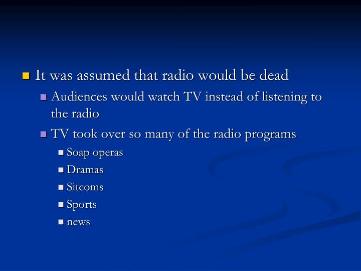 It was assumed that radio would be dead