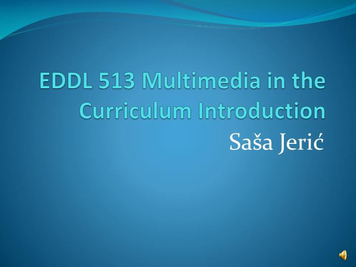 eddl 513 multimedia in the curriculum introduction n.