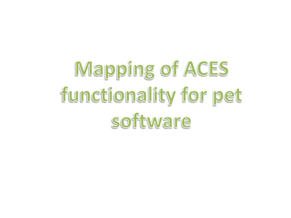 Mapping of ACES functionality for pet software