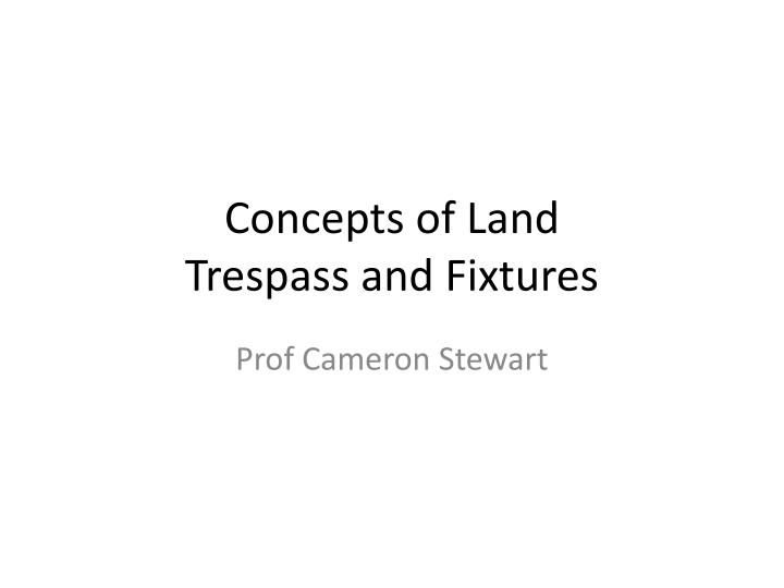 concepts of land trespass and fixtures n.