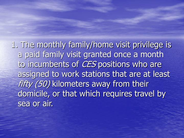 1. The monthly family/home visit privilege is a paid family visit granted once a month to incumbents of
