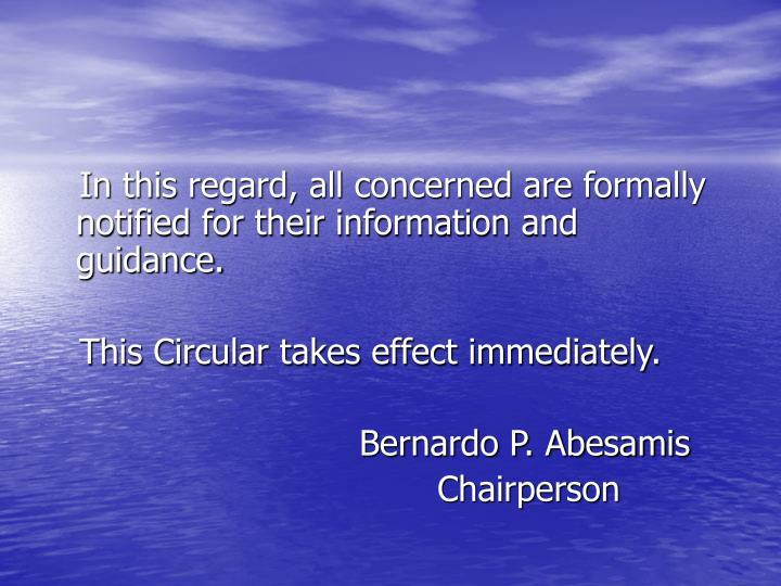 In this regard, all concerned are formally notified for their information and guidance.