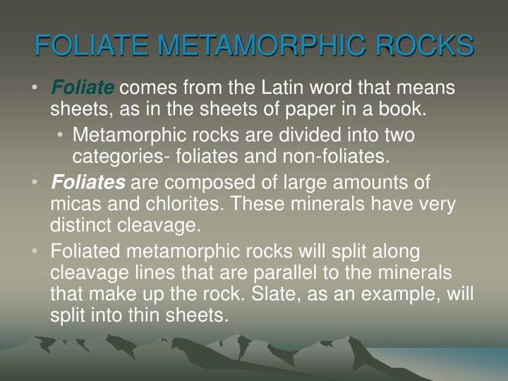 FOLIATE METAMORPHIC ROCKS