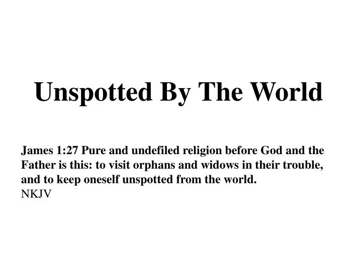 Unspotted By The World