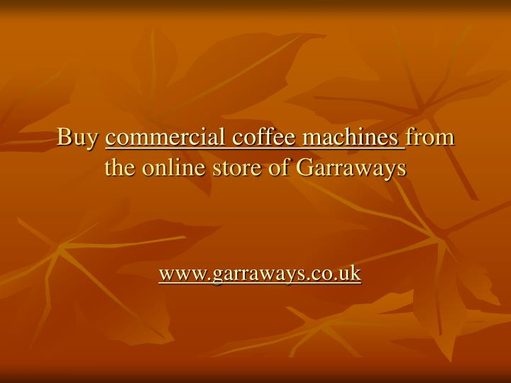 Buy commercial coffee machines from the online store of garraways
