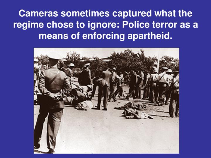 Cameras sometimes captured what the regime chose to ignore: Police terror as a means of enforcing apartheid.