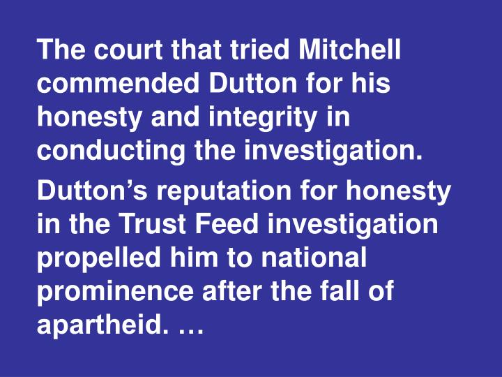 The court that tried Mitchell commended Dutton for his honesty and integrity in conducting the investigation.