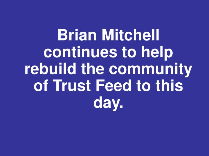 Brian Mitchell continues to help rebuild the community of Trust Feed to this day.