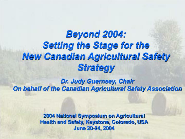 Beyond 2004 setting the stage for the new canadian agricultural safety strategy