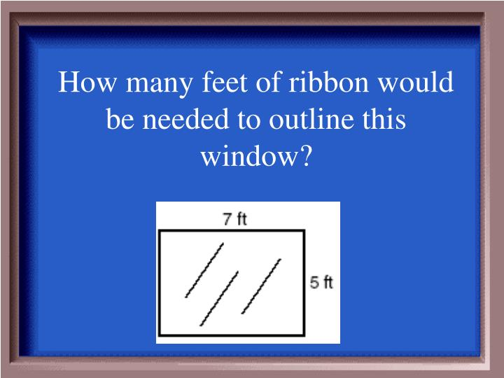 How many feet of ribbon would be needed to outline this window?
