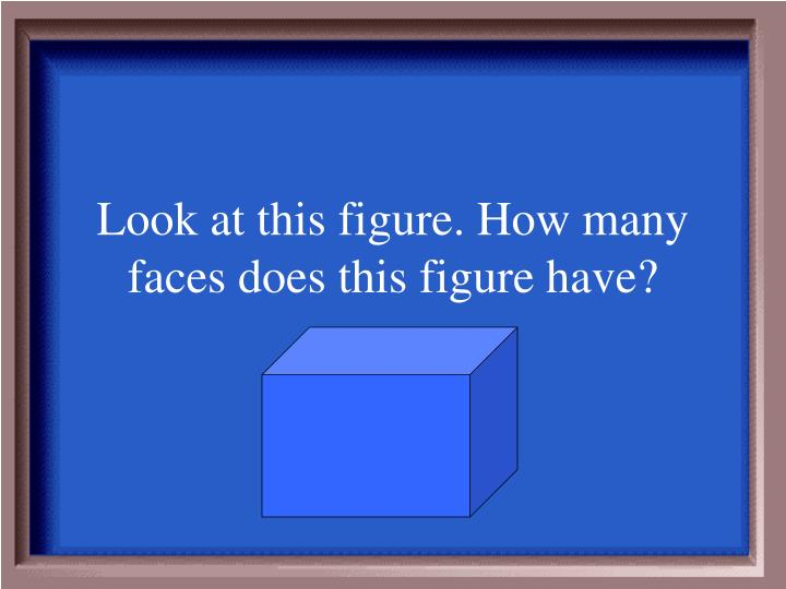 Look at this figure. How many faces does this figure have?