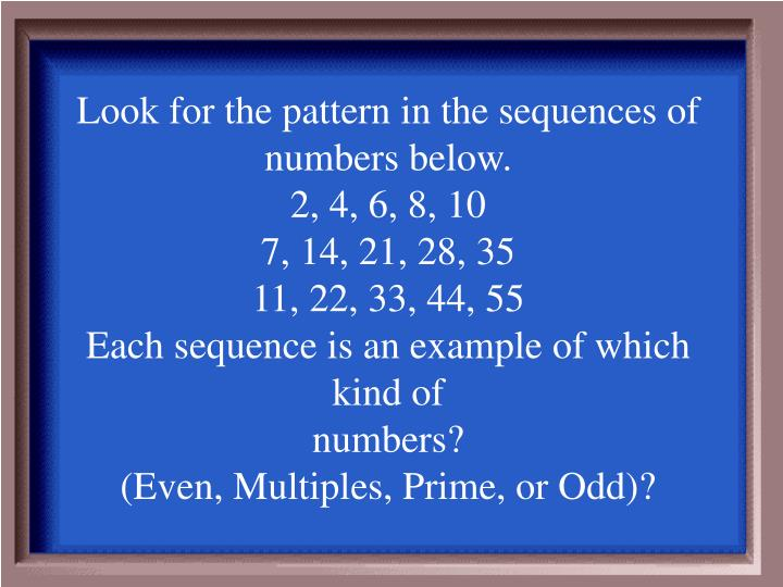 Look for the pattern in the sequences of