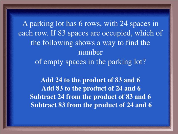 A parking lot has 6 rows, with 24 spaces in