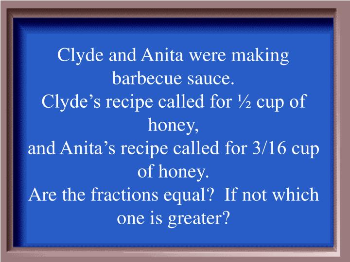 Clyde and Anita were making barbecue sauce.