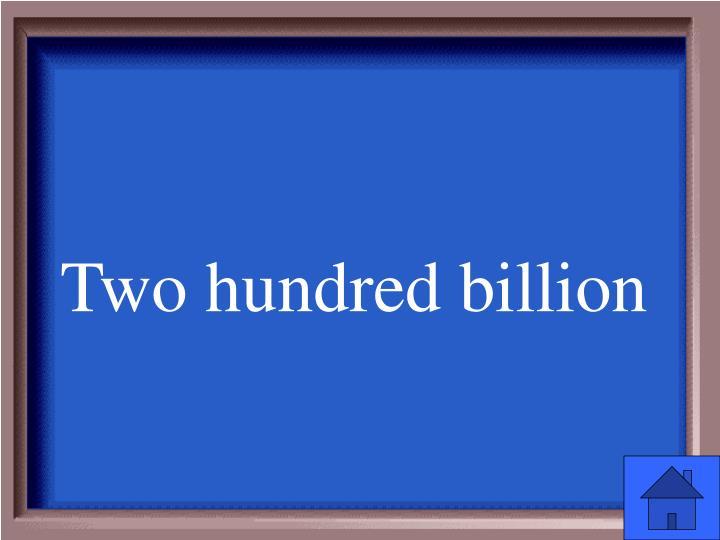 Two hundred billion