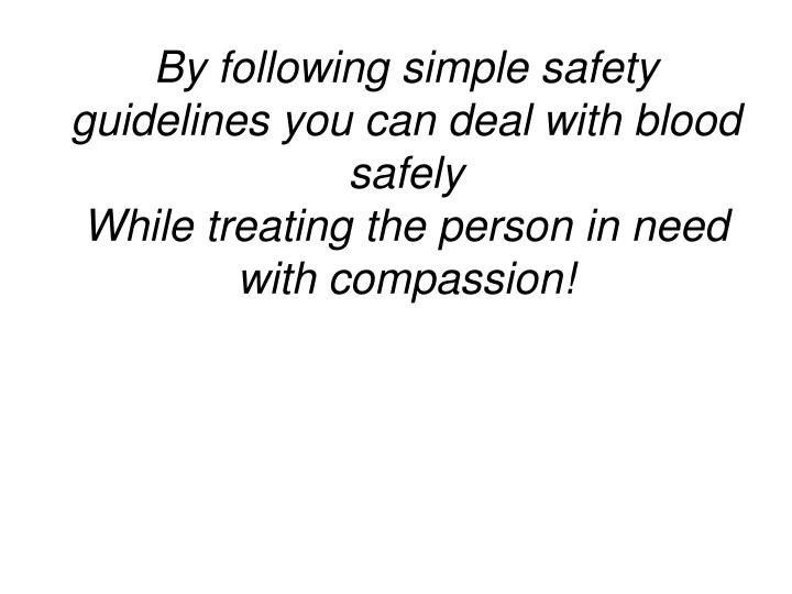 By following simple safety guidelines you can deal with blood safely