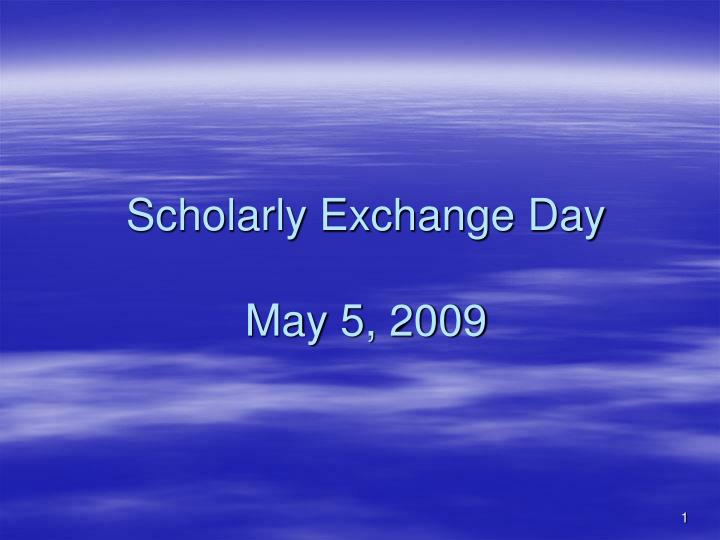 Scholarly exchange day may 5 2009