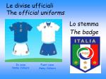 le divise ufficiali the o fficial uniforms