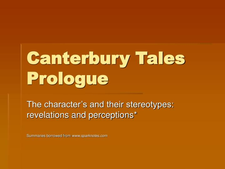 analysis on the prologue of the canterbury The miller's tale is the second of the canterbury tales coming immediately after the knight's tale which it seems to parody, and before the reeve's tale which it provokes.