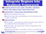 integrate regions into keyblock framework