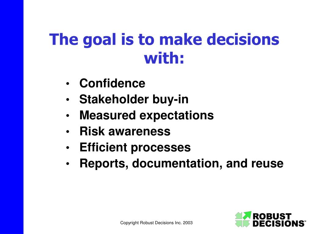 The goal is to make decisions with: