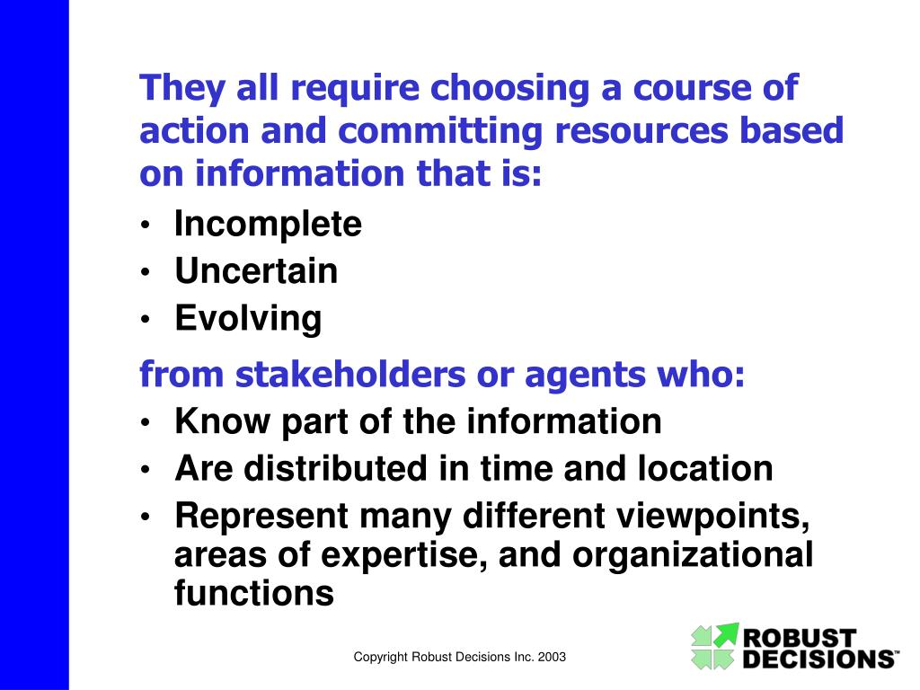 They all require choosing a course of action and committing resources based