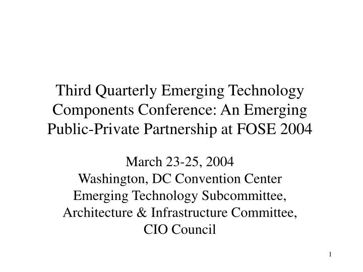 Third Quarterly Emerging Technology Components Conference: An Emerging Public-Private Partnership at...