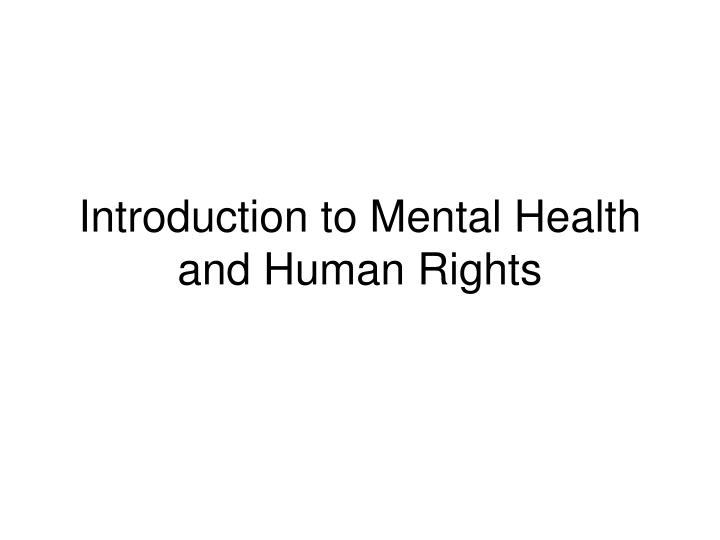 human rights and mental health Mental health reference rights for people with mental illness people with mental illness are entitled to fair treatment, and they should.