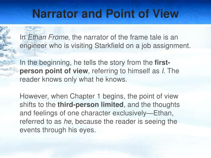 ethan frome point of view essay Essay ethan frome: ethan lost control of his life i believe ethan frome lost control of his life when his mother died after his mother's funeral, ethan did not want to be left alone on the farm, so he asked zeena to stay with him.