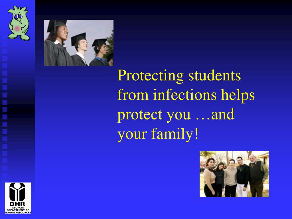 Protecting students from infections helps protect you …and your family!