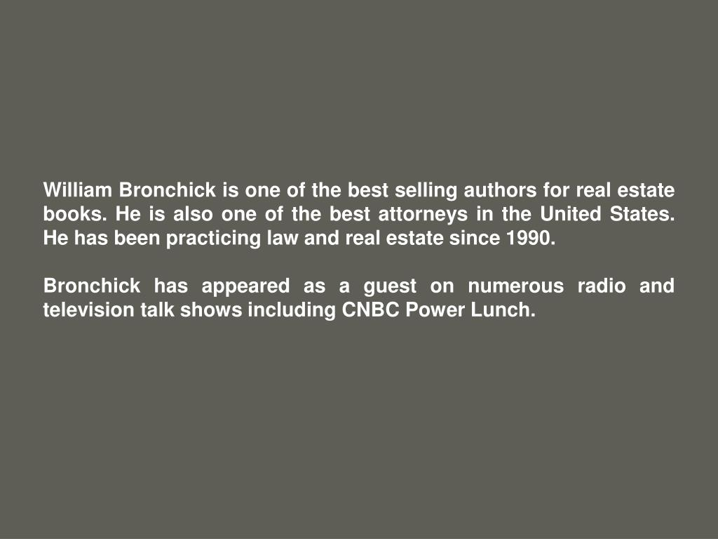 William Bronchick is one of the best selling authors for real estate books. He is also one of the best attorneys in the United States. He has been practicing law and real estate since 1990.