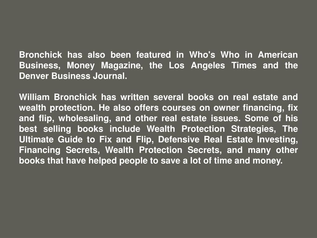 Bronchick has also been featured in Who's Who in American Business, Money Magazine, the Los Angeles Times and the Denver Business Journal.