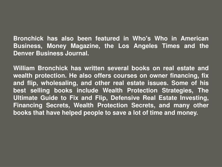 Bronchick has also been featured in Who's Who in American Business, Money Magazine, the Los Angeles ...